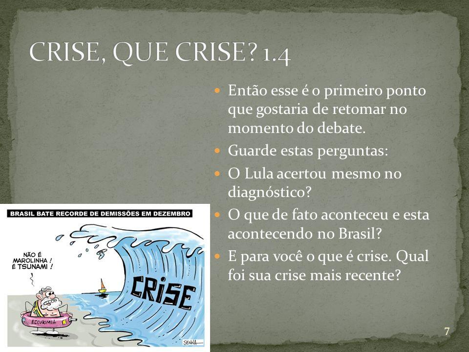 CRISE, QUE CRISE 1.4 Então esse é o primeiro ponto que gostaria de retomar no momento do debate.