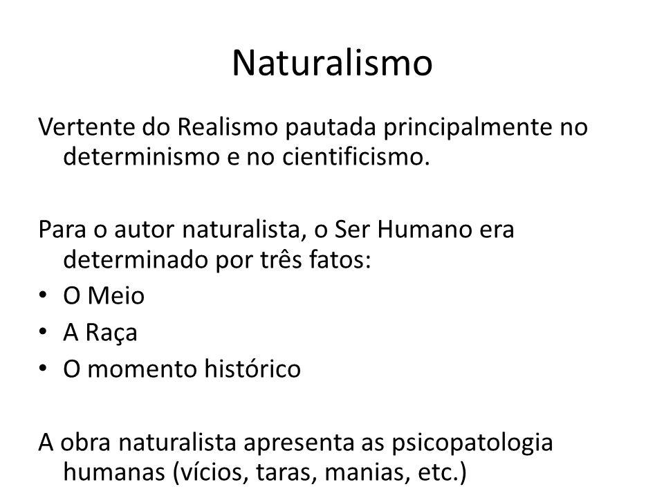 Naturalismo Vertente do Realismo pautada principalmente no determinismo e no cientificismo.