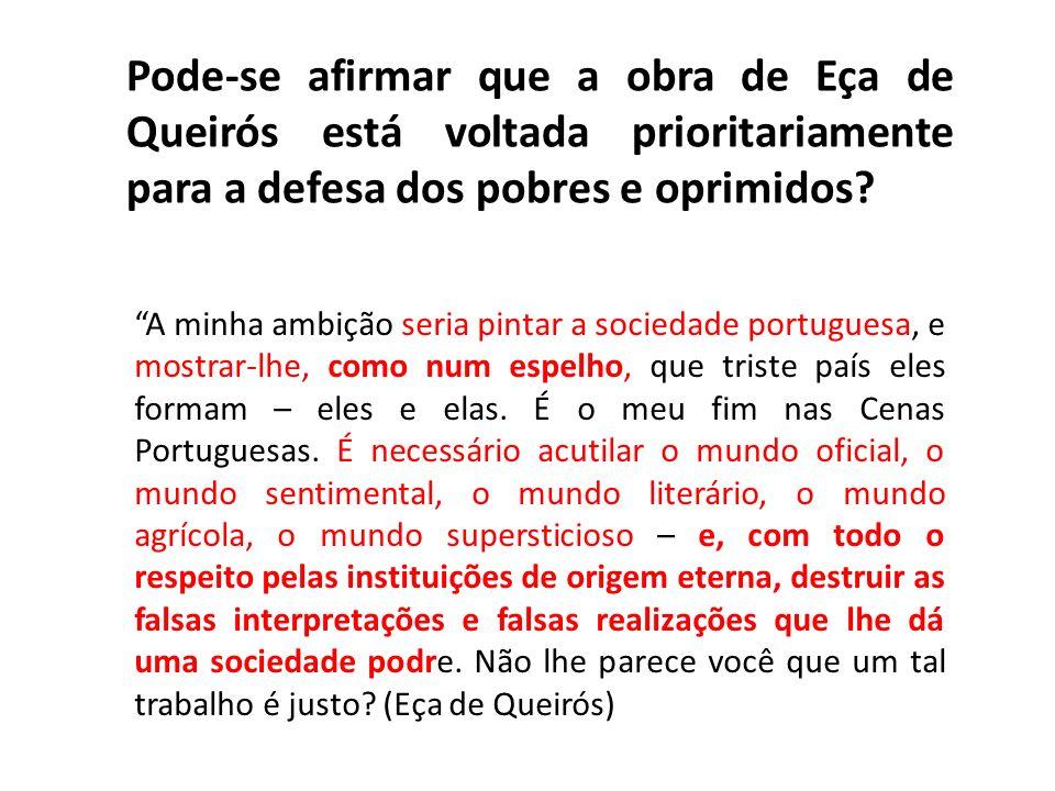 Pode-se afirmar que a obra de Eça de Queirós está voltada prioritariamente para a defesa dos pobres e oprimidos