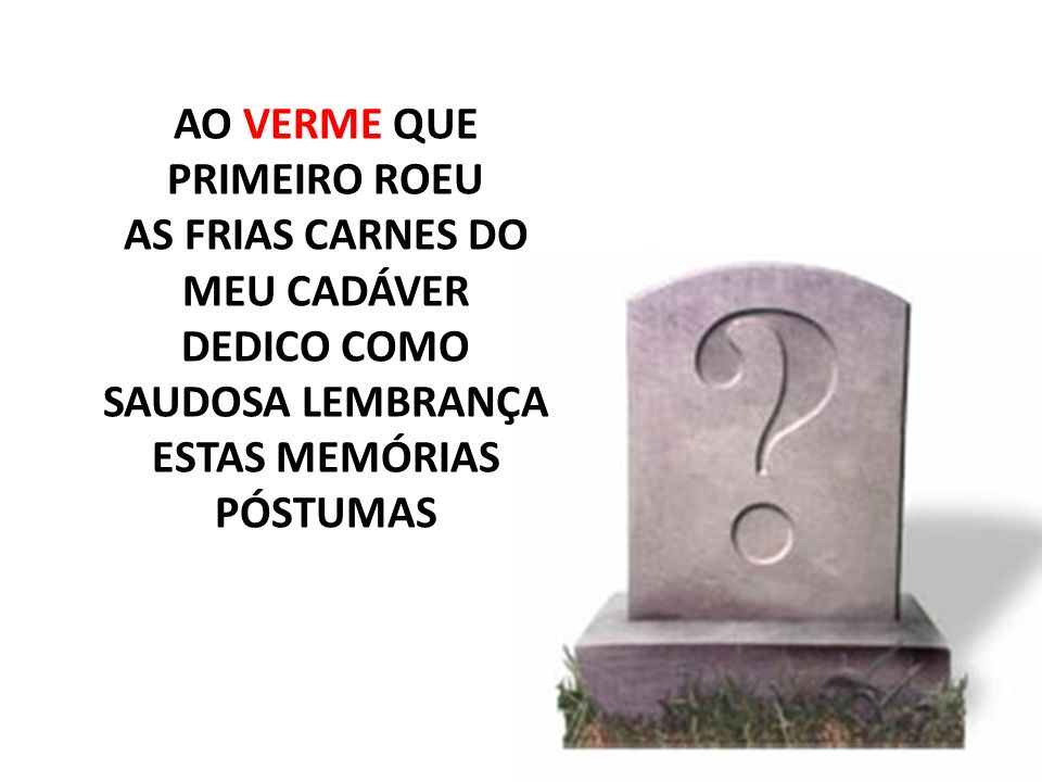AO VERME QUE PRIMEIRO ROEU AS FRIAS CARNES DO MEU CADÁVER