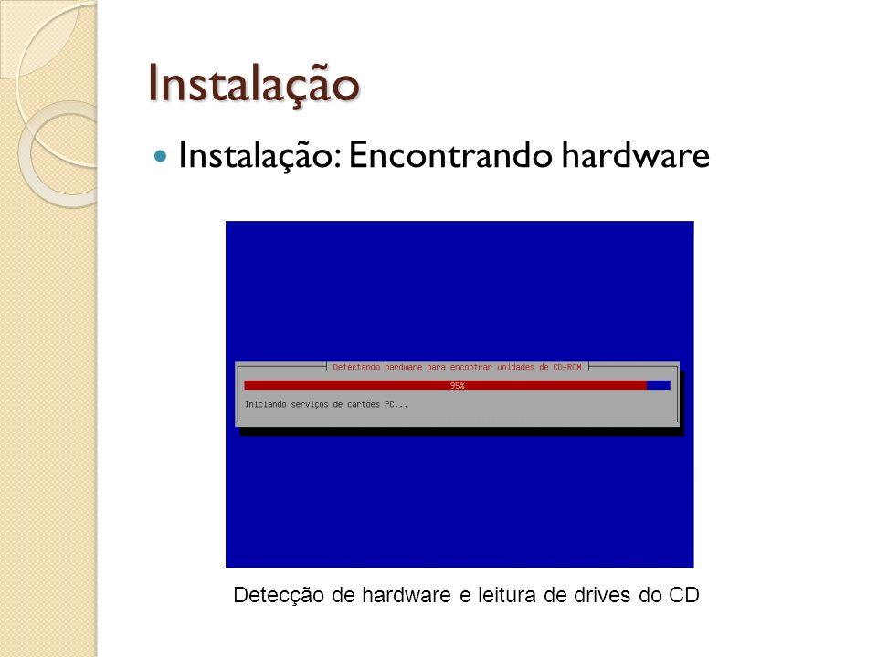 Instalação Instalação: Encontrando hardware