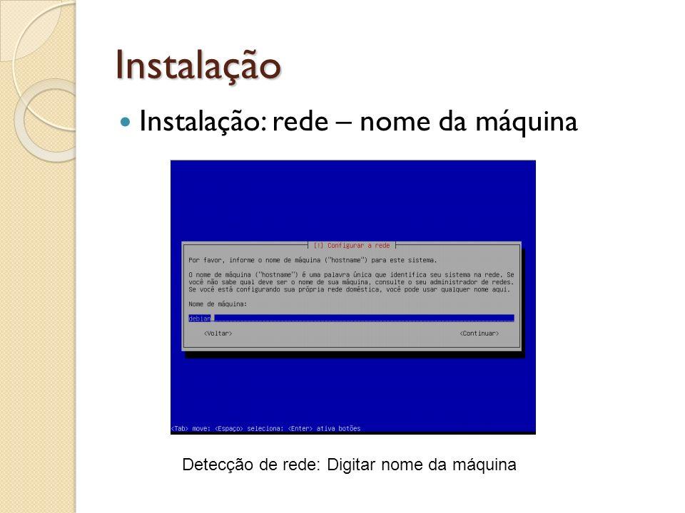 Instalação Instalação: rede – nome da máquina