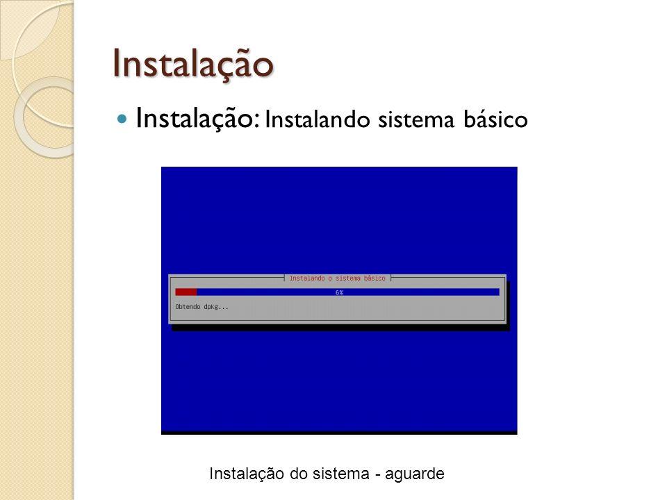 Instalação Instalação: Instalando sistema básico