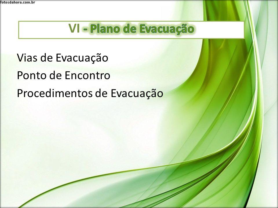 VI - Plano de Evacuação Vias de Evacuação Ponto de Encontro