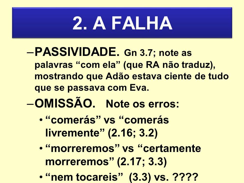 2. A FALHA PASSIVIDADE. Gn 3.7; note as palavras com ela (que RA não traduz), mostrando que Adão estava ciente de tudo que se passava com Eva.