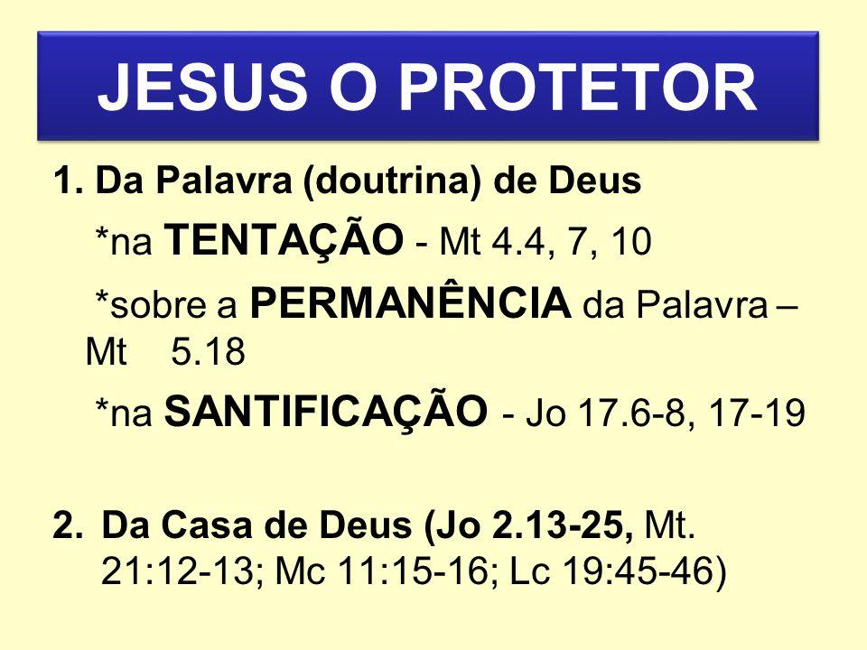 JESUS O PROTETOR 1. Da Palavra (doutrina) de Deus