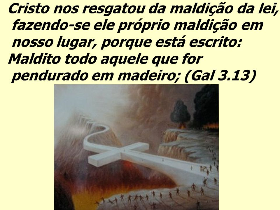 Cristo nos resgatou da maldição da lei,