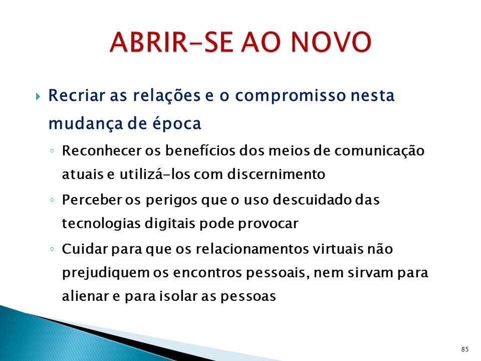 ABRIR-SE AO NOVO Recriar as relações e o compromisso nesta mudança de época.