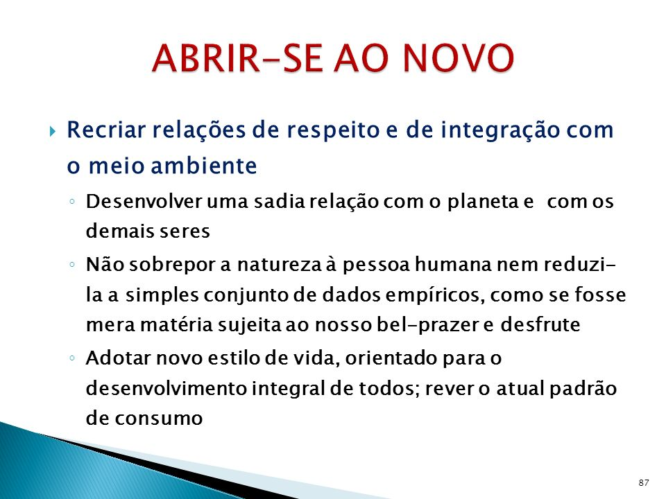 ABRIR-SE AO NOVO Recriar relações de respeito e de integração com o meio ambiente.