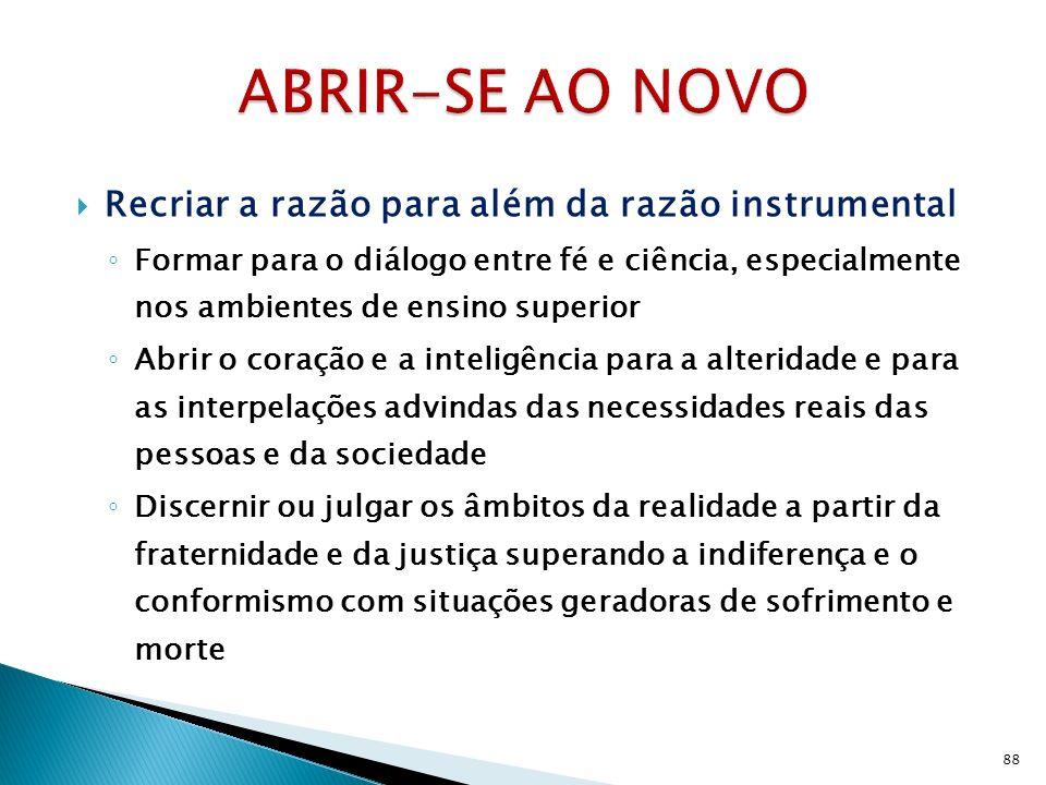 ABRIR-SE AO NOVO Recriar a razão para além da razão instrumental