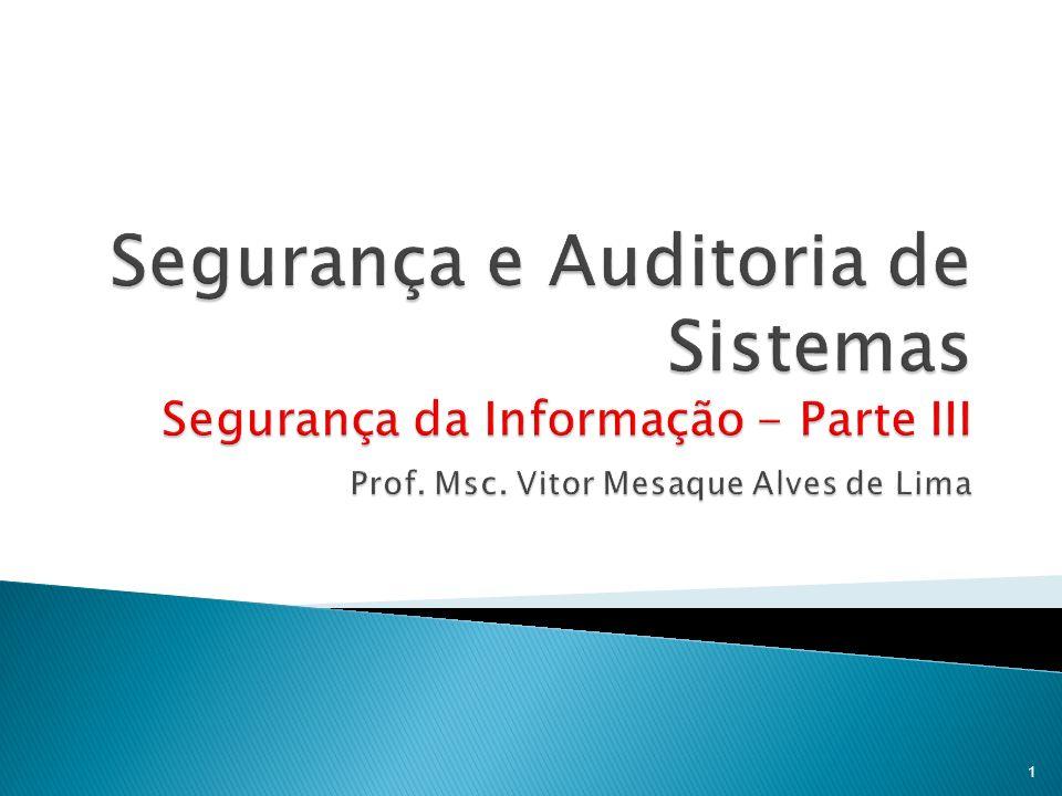 Segurança e Auditoria de Sistemas Segurança da Informação - Parte III