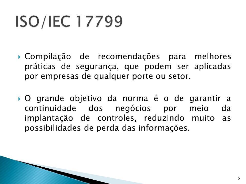 ISO/IEC 17799 Compilação de recomendações para melhores práticas de segurança, que podem ser aplicadas por empresas de qualquer porte ou setor.
