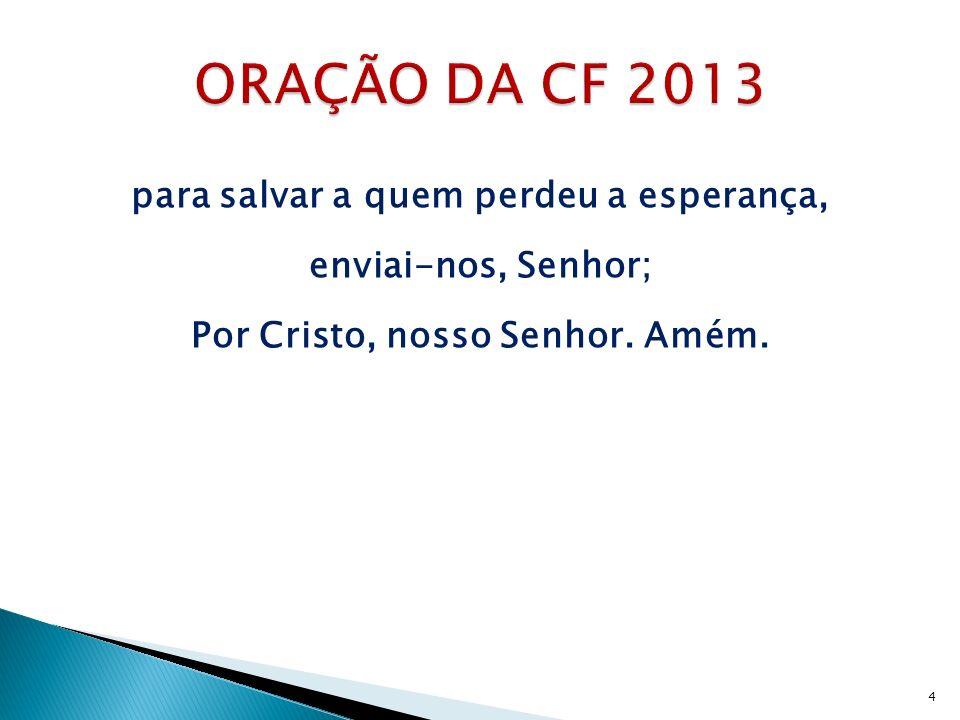 ORAÇÃO DA CF 2013 para salvar a quem perdeu a esperança, enviai-nos, Senhor; Por Cristo, nosso Senhor.