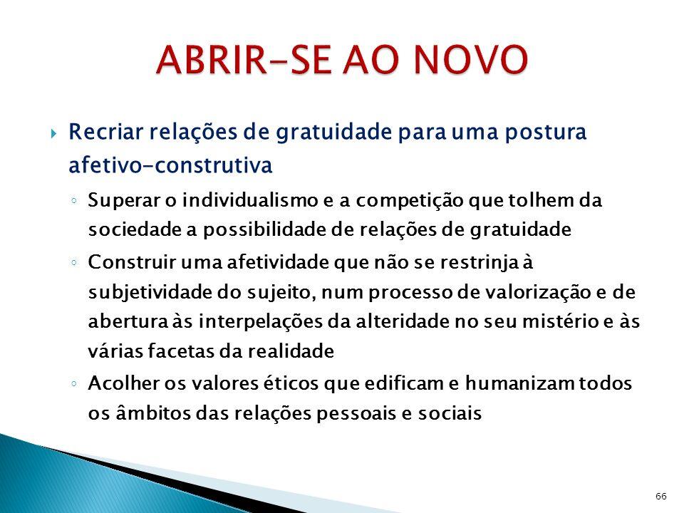 ABRIR-SE AO NOVO Recriar relações de gratuidade para uma postura afetivo-construtiva.