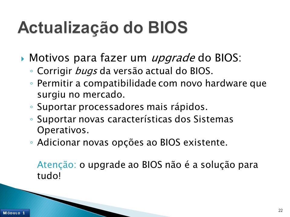 Actualização do BIOS Motivos para fazer um upgrade do BIOS: