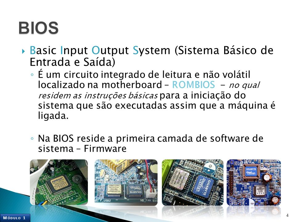 BIOS Basic Input Output System (Sistema Básico de Entrada e Saída)
