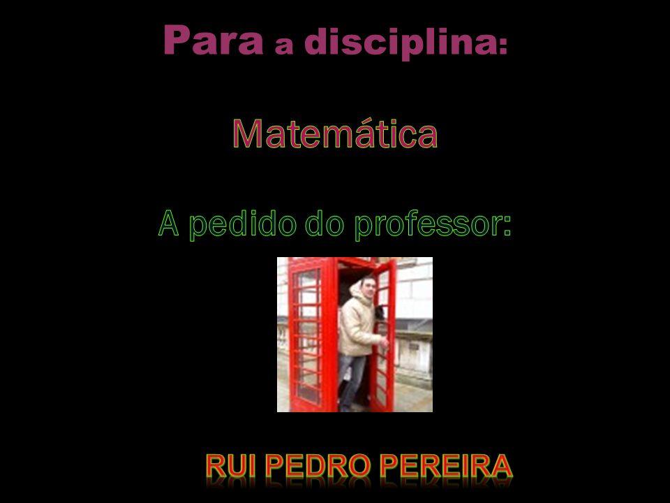 Para a disciplina: Matemática A pedido do professor: