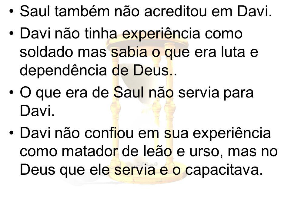 Saul também não acreditou em Davi.