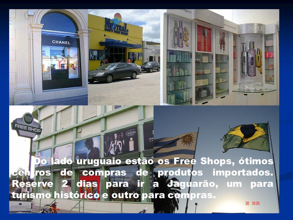 Do lado uruguaio estão os Free Shops, ótimos centros de compras de produtos importados.