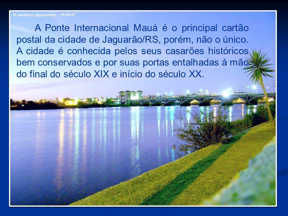 A Ponte Internacional Mauá é o principal cartão postal da cidade de Jaguarão/RS, porém, não o único.