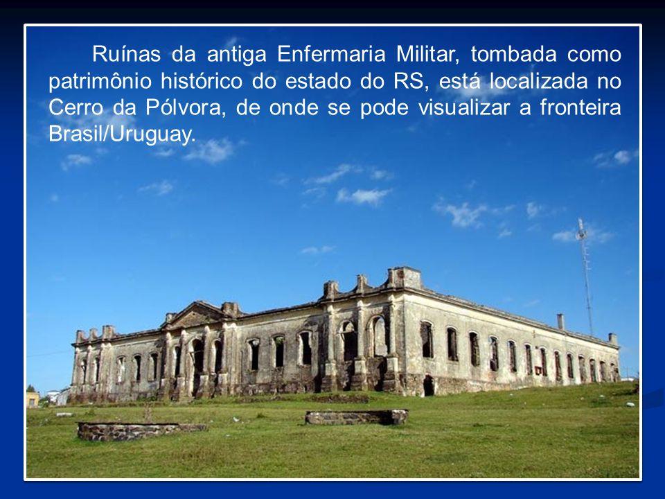 Ruínas da antiga Enfermaria Militar, tombada como patrimônio histórico do estado do RS, está localizada no Cerro da Pólvora, de onde se pode visualizar a fronteira Brasil/Uruguay.