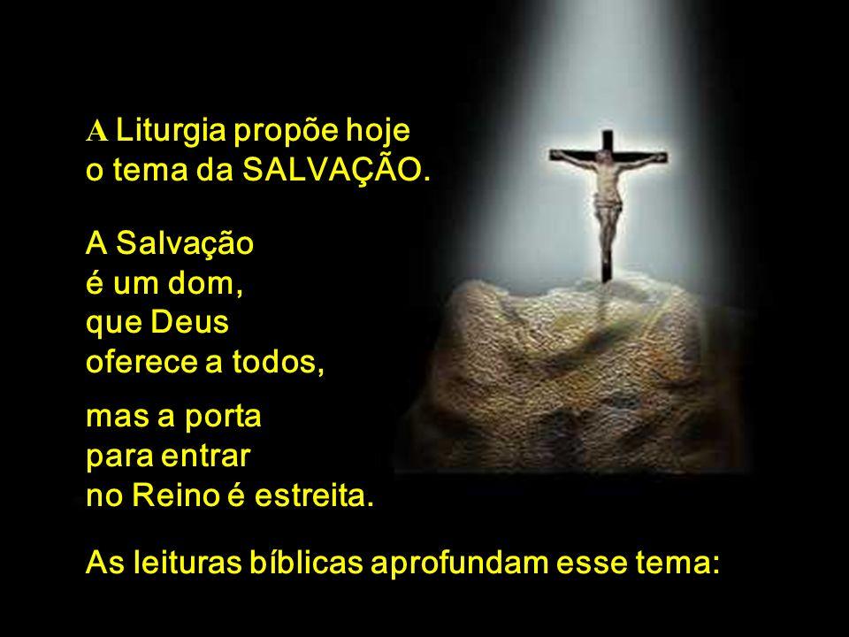 A Liturgia propõe hoje o tema da SALVAÇÃO. A Salvação. é um dom, que Deus. oferece a todos, mas a porta.