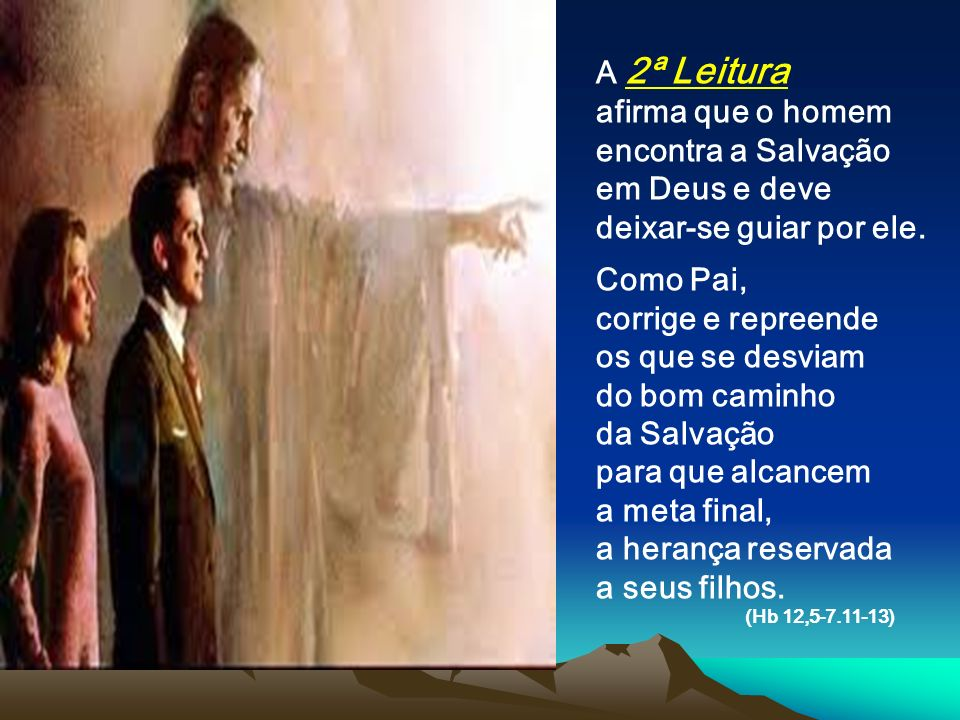 A 2ª Leitura afirma que o homem encontra a Salvação em Deus e deve deixar-se guiar por ele. Como Pai,