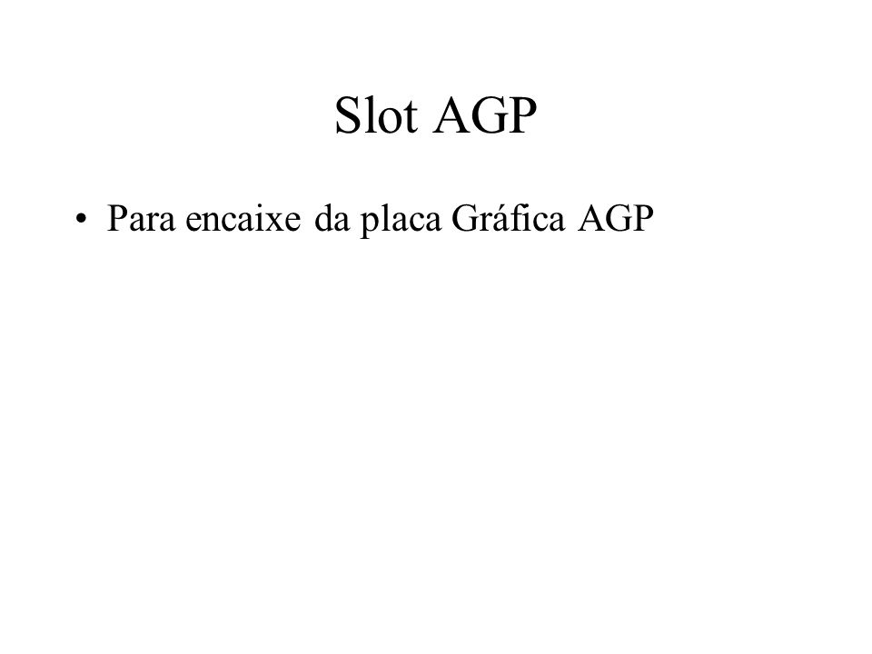 Slot AGP Para encaixe da placa Gráfica AGP