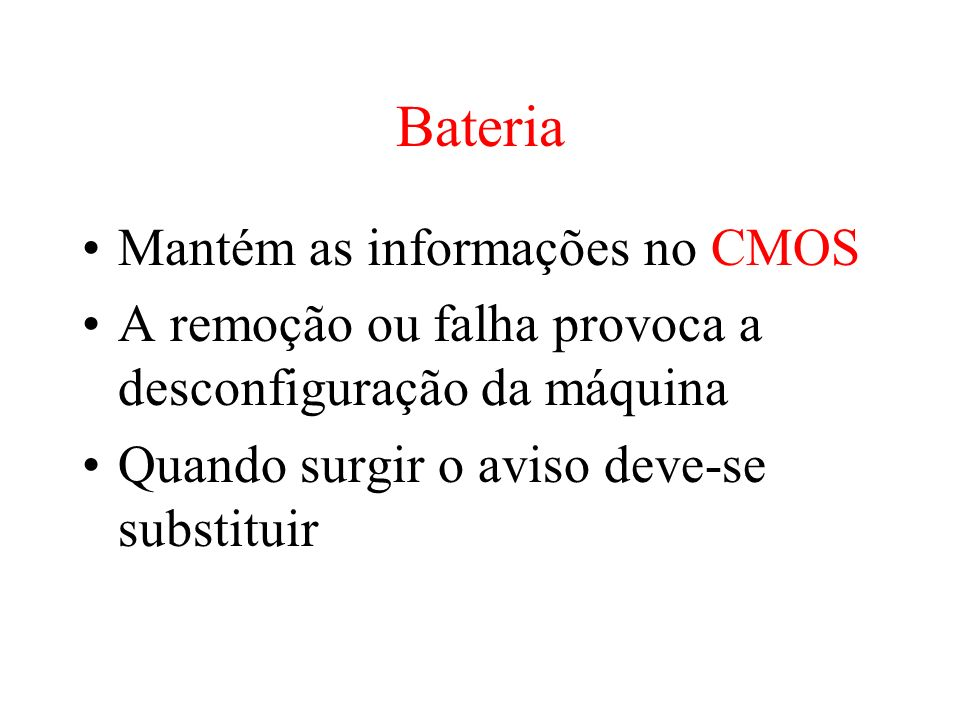 Bateria Mantém as informações no CMOS
