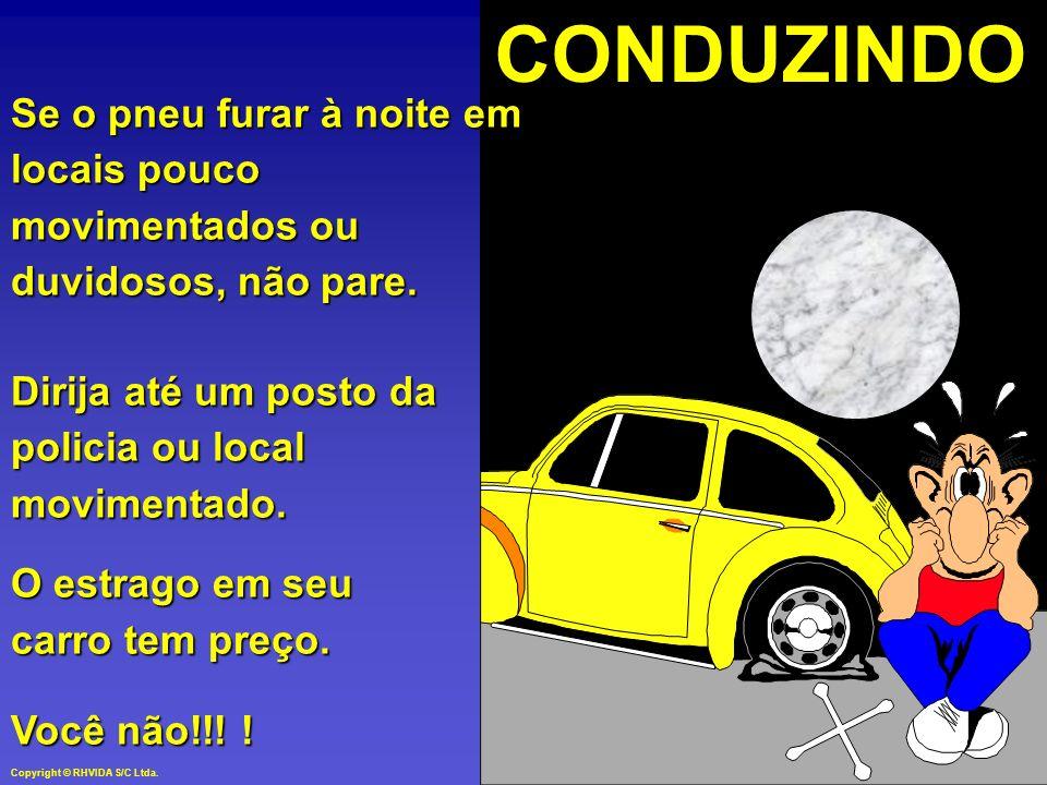 CONDUZINDO Se o pneu furar à noite em locais pouco movimentados ou duvidosos, não pare. Dirija até um posto da policia ou local movimentado.
