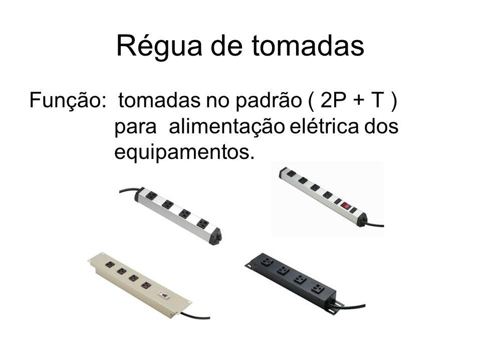 Régua de tomadas Função: tomadas no padrão ( 2P + T ) para alimentação elétrica dos equipamentos.