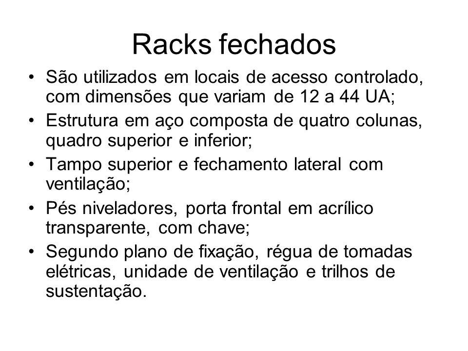 Racks fechados São utilizados em locais de acesso controlado, com dimensões que variam de 12 a 44 UA;