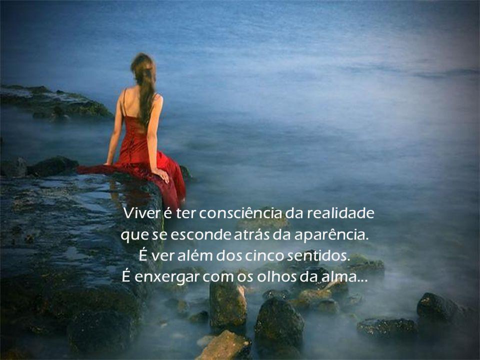 Viver é ter consciência da realidade