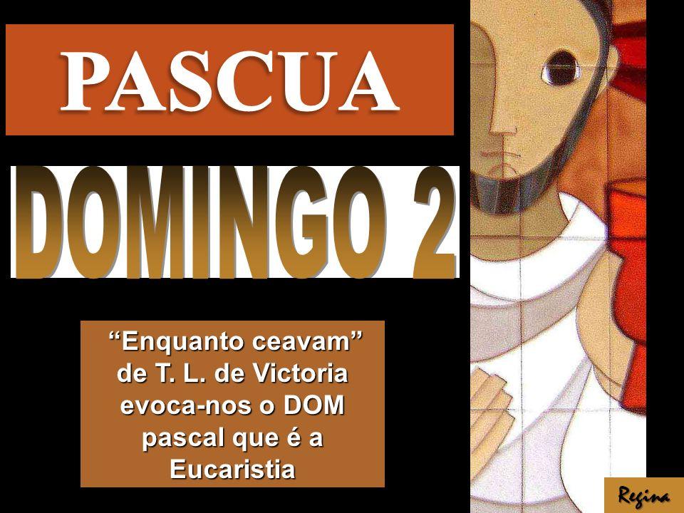 PASCUA DOMINGO 2. Enquanto ceavam de T. L. de Victoria evoca-nos o DOM pascal que é a Eucaristia.