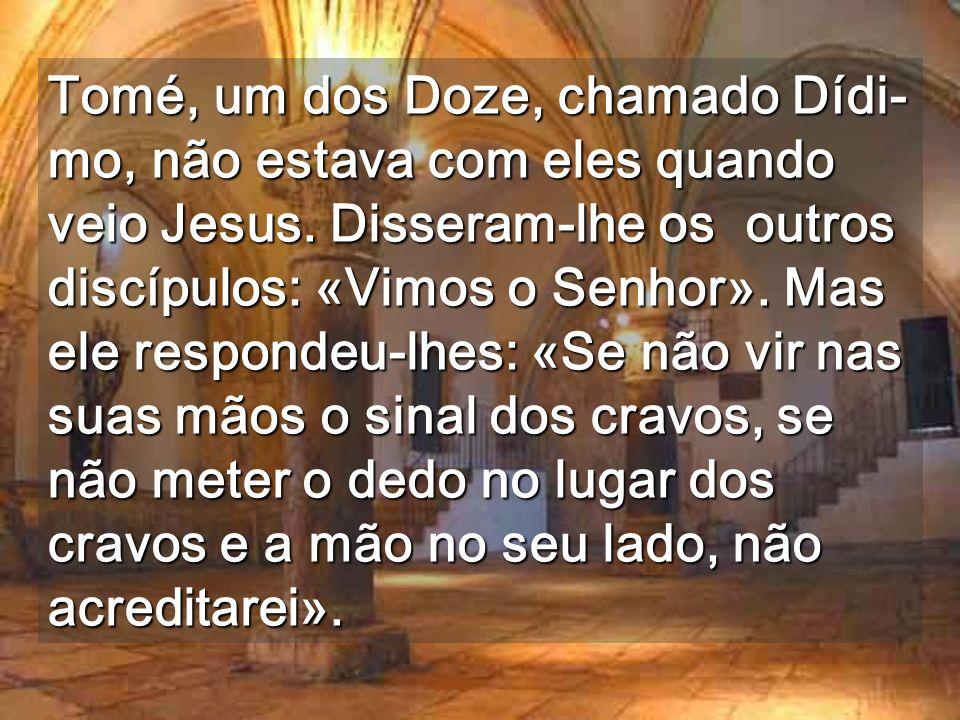 Tomé, um dos Doze, chamado Dídi-mo, não estava com eles quando veio Jesus.