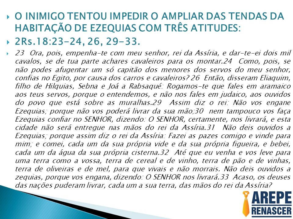 O INIMIGO TENTOU IMPEDIR O AMPLIAR DAS TENDAS DA HABITAÇÃO DE EZEQUIAS COM TRÊS ATITUDES: