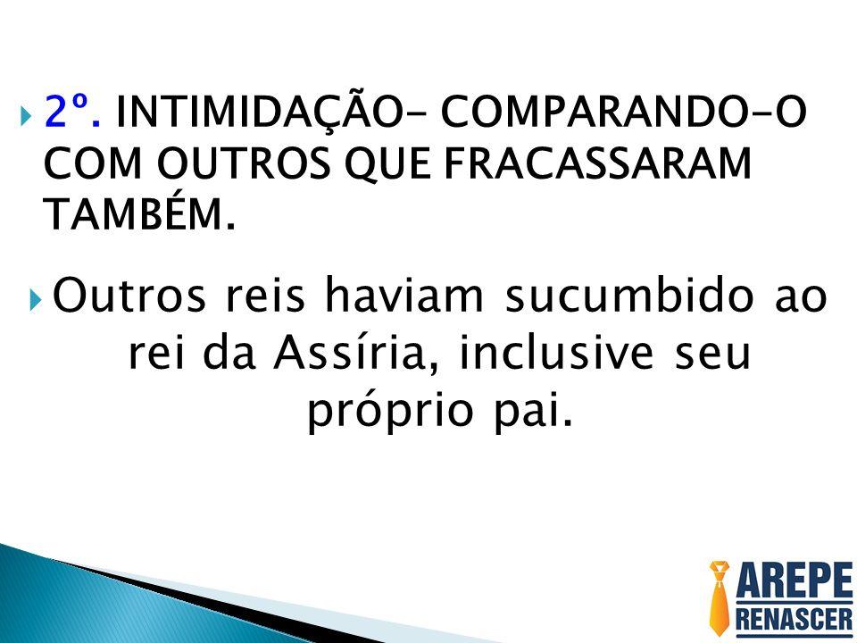 2º. INTIMIDAÇÃO- COMPARANDO-O COM OUTROS QUE FRACASSARAM TAMBÉM.