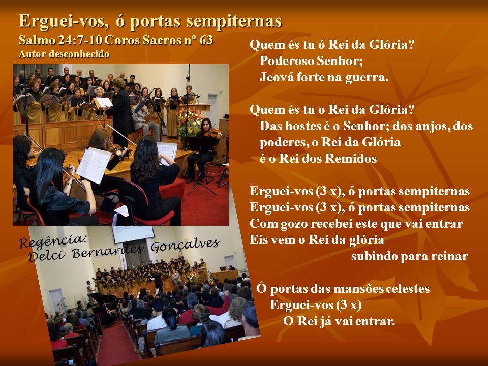 Erguei-vos, ó portas sempiternas Salmo 24:7-10 Coros Sacros nº 63 Autor desconhecido