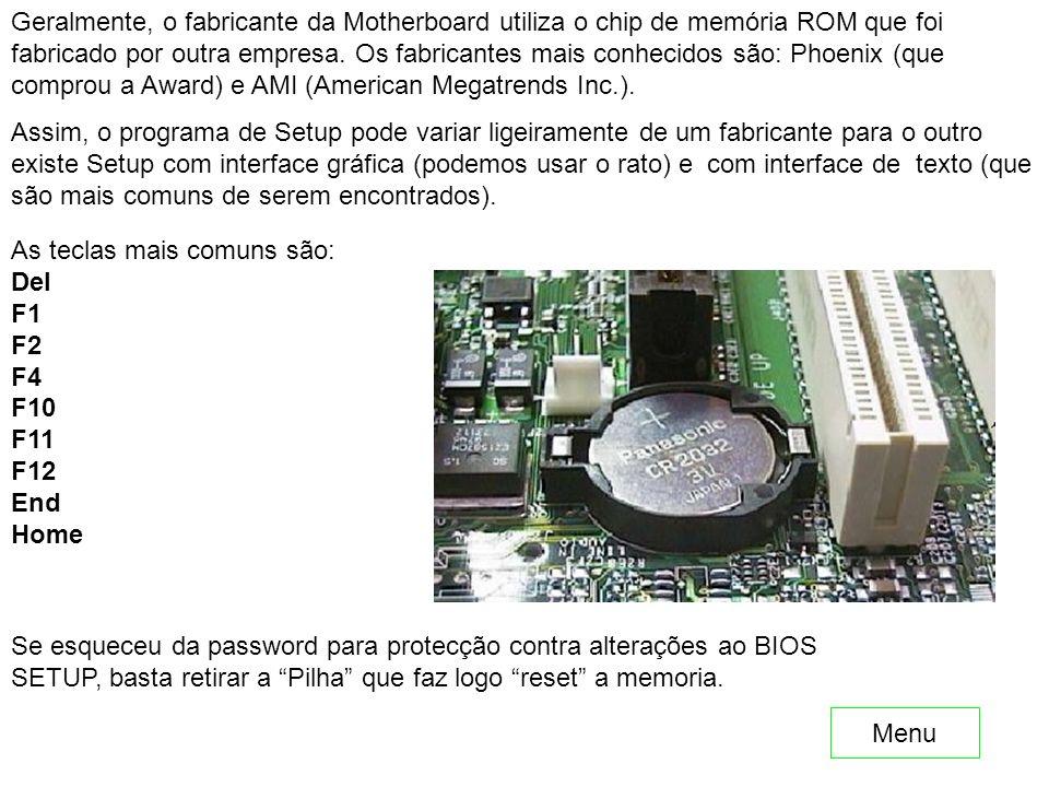 Geralmente, o fabricante da Motherboard utiliza o chip de memória ROM que foi fabricado por outra empresa. Os fabricantes mais conhecidos são: Phoenix (que comprou a Award) e AMI (American Megatrends Inc.).