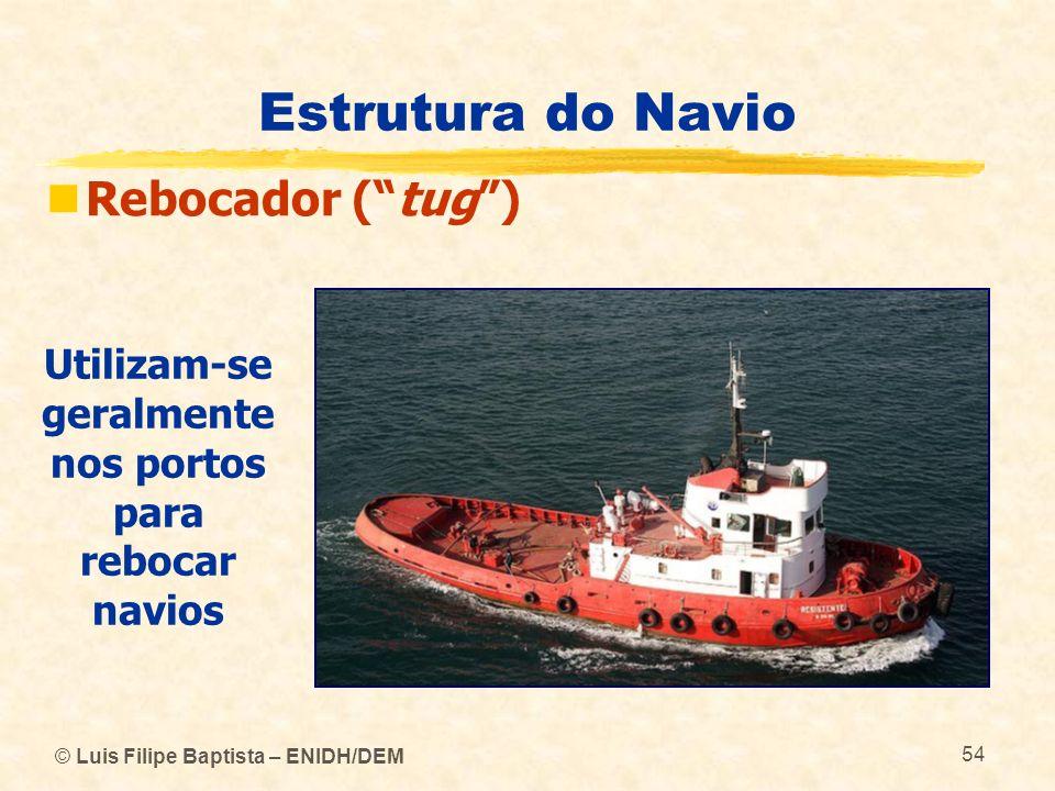 Utilizam-se geralmente nos portos para rebocar navios