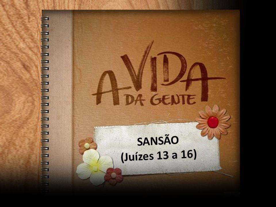 SANSÃO (Juízes 13 a 16)