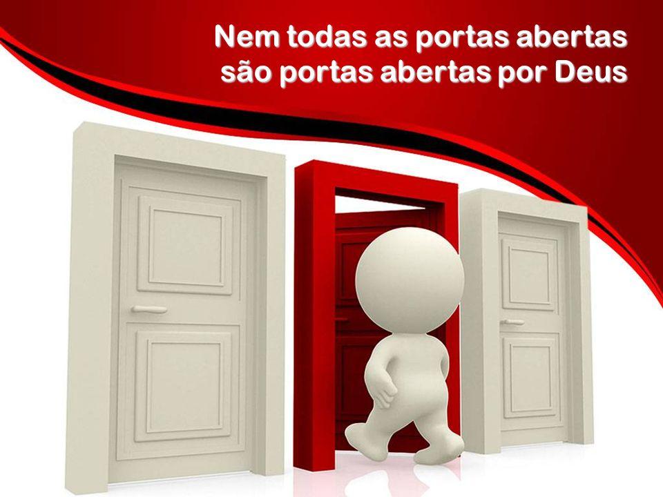 Nem todas as portas abertas são portas abertas por Deus