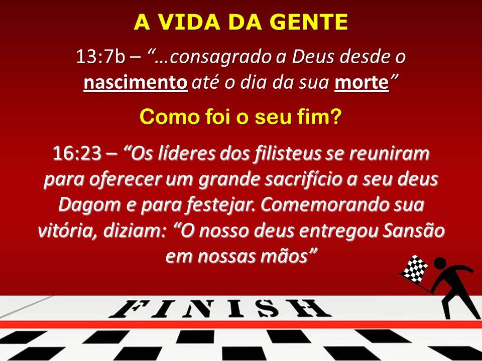 13:7b – …consagrado a Deus desde o nascimento até o dia da sua morte