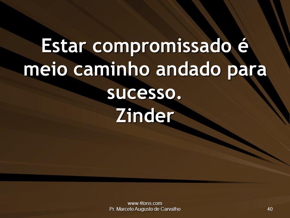 Estar compromissado é meio caminho andado para sucesso. Zinder