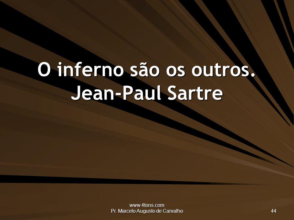 O inferno são os outros. Jean-Paul Sartre
