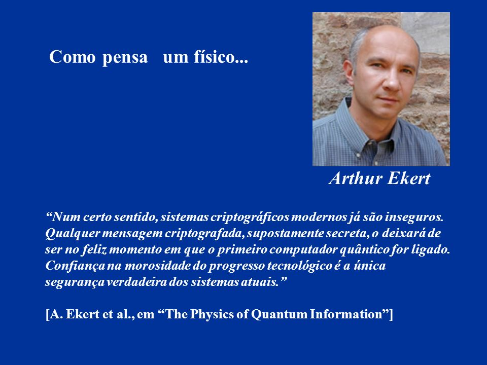 Como pensa um físico... Arthur Ekert