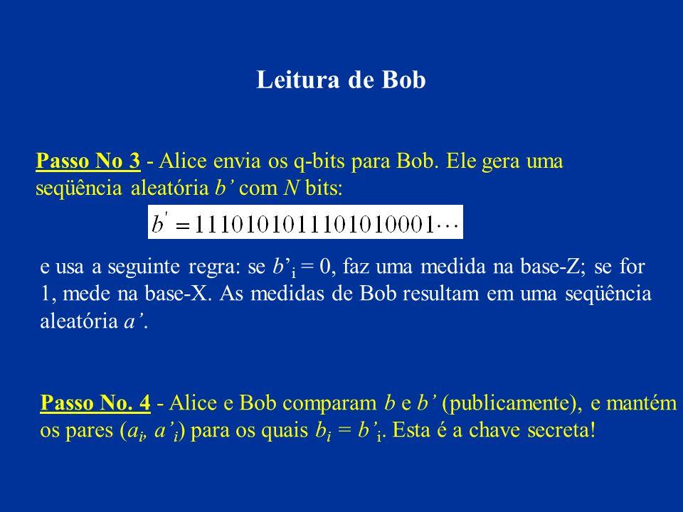Leitura de Bob Passo No 3 - Alice envia os q-bits para Bob. Ele gera uma. seqüência aleatória b' com N bits: