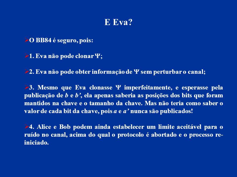 E Eva O BB84 é seguro, pois: 1. Eva não pode clonar Y;