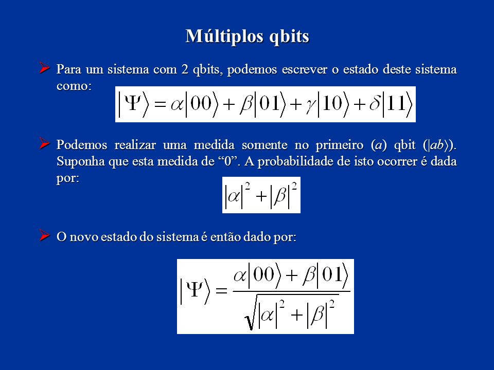 Múltiplos qbits Para um sistema com 2 qbits, podemos escrever o estado deste sistema como: