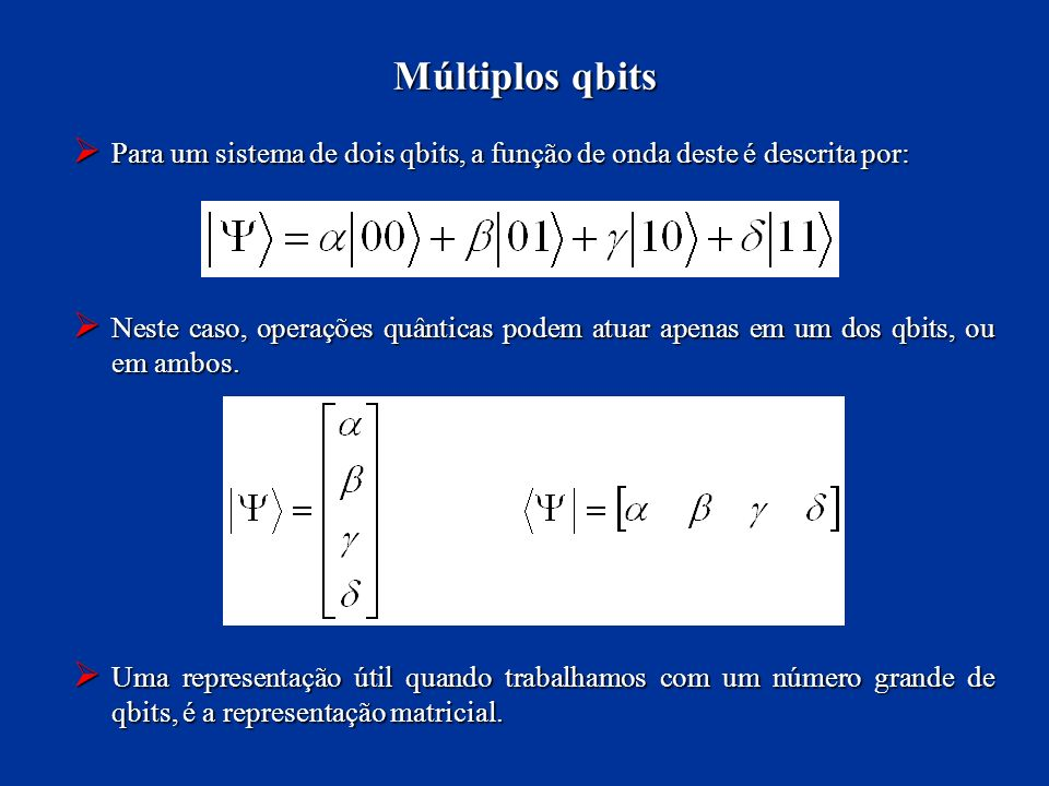 Múltiplos qbits Para um sistema de dois qbits, a função de onda deste é descrita por: